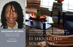 Danielle A. Gray - Interior Design Interview: http://shandraward.com/wordpress/designing-women-danielle-gray-interior-design/