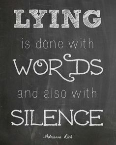 Lying is done with words and also with s by Adrienne Rich @ Like Success Quotable Quotes, True Quotes, Great Quotes, Quotes To Live By, Inspirational Quotes, Awesome Quotes, Funny Quotes, The Words, Rich Quotes