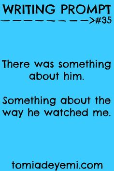 There was something about him. Something about the way he watched me.