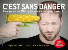 Ogm (see more on http://www.tranchesdunet.com/campagne-de-pub-france-nature-environnement/ )
