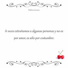 A veces extrañamos a algunas personas y no es por amor, es sólo por costumbre. #reflexionar #corazón roto #amo