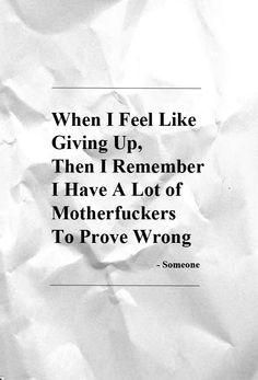 Remember Feel Like Giving Up, Quotes To Live By, Feelings, Men, Quote Life, Guys