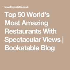 Top 50 World's Most Amazing Restaurants With Spectacular Views | Bookatable Blog