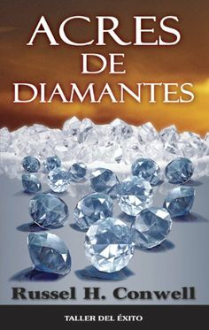 Acres de Diamantes (Spanish Edition) by Russel H. Conwell. $9.57. 157 pages. Publisher: Taller del Exito (April 1, 2008)