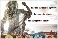 Soul of a gypsy heart of a hippie spirit of a fairy