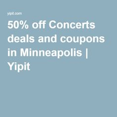 50% off Concerts deals and coupons in Minneapolis   Yipit