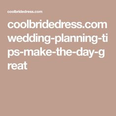 coolbridedress.com wedding-planning-tips-make-the-day-great