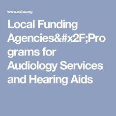 Local Funding Agencies/Programs for Audiology Services and Hearing Aids