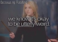 Because we all know weirdness at its innocent levels is more beautiful than being a stupid, boring conformist.