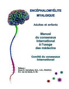#Français: Encéphalomyélite Myalgique - Adultes et enfants Manuel du consensus international à l'intention des médecins  http://aqem.ca/wp-content/uploads/2014/05/ICP-traduit-francais-2014-final.pdf