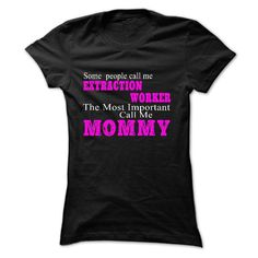 Some people call me EXTRACTION WORKER T Shirt, Hoodie, Sweatshirt
