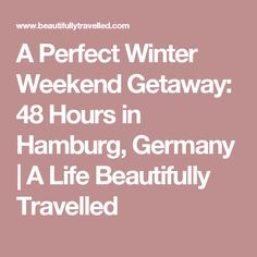 A Perfect Winter Weekend Getaway: 48 Hours in Hamburg, Germany | A Life Beautifully Travelled