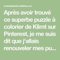 Après avoir trouvé ce superbe puzzle à colorier de Klimt sur Pinterest, je me suis dit que j'allais renouveler mes puzzles de classe qui commencent vraiment à avoir mauvaise mine.  Cette...