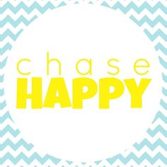 Don't just choose to be happy, CHASE Happy.  I LOVE this awesome message that Becky shared.  Inspiring!