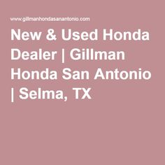 Gillman Honda San Antonio: Honda Dealership Near San Antonio TX