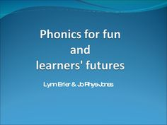 Wiki Version  Phonics For Fun And Learners Futures--For Teachers.  Gives examples and reasons to teach phonetically.