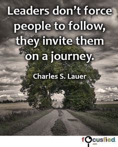 """Leaders don't force people to follow they invite them on a journey."" http://Focusfied.com #quote"