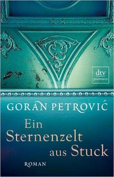 Ein Sternenzelt aus Stuck: Ein Kinoroman: Amazon.de: Goran Petrovic, Mirjana Wittmann, Klaus Wittmann: Bücher