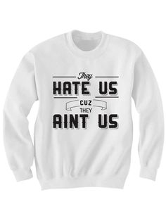 THEY HATE US CUZ THEY AIN'T US SWEATSHIRT THE INTERVIEW MOVIE FUNNY SHIRTS CHEAP SHIRTS FAMOUS SAYINGS BIRTHDAY GIFTS CHRISTMAS GIFTS   [HATE US AIN'T US]  Color: White, Grey Sizes: xs-XL (Anything 2X & over requires additional pricing)   PLEASE READ:   Made with 100% cotton. Digitally pri...