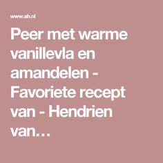 Peer met warme vanillevla en amandelen - Favoriete recept van - Hendrien van…