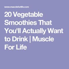 20 Vegetable Smoothies That You'll Actually Want to Drink | Muscle For Life