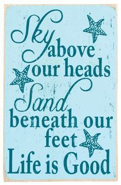 Sky above your heads, sand beneath our feet, life is good #quotes #beach