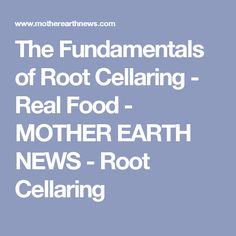 The Fundamentals of Root Cellaring - Real Food - MOTHER EARTH NEWS - Root Cellaring
