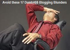 Are you making these 17 Blogging Blunders?   Learn the The 17 Super DumbA** Blogging Blunders in this free video!  Do you OWN a small business? - Home Based Business - Network Marketing - Multi-Level Marketing - Internet Marketing - Affiliate Marketing - Direct Sales  - Real Estate  - Professional Services - Author - Medical Services  - Specialty Services - Niche Product Development - You name it...