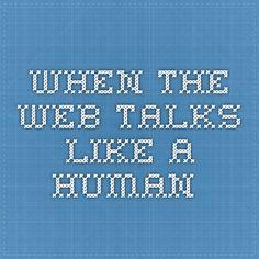 When the web talks like a human.