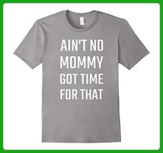 Mens Ain't No Mommy Got Time for That Funny Mom Life T-Shirt XL Slate - Relatives and family shirts (*Amazon Partner-Link)