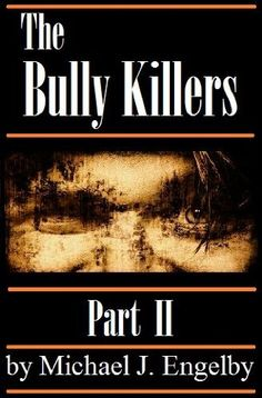 The Bully Killers Serial Novel: Part 2 (A Psychological Thriller)   by Michael Engelby, http://www.amazon.com/dp/B00AV5ZJE6/ref=cm_sw_r_pi_dp_J8f7qb1GHA5H8
