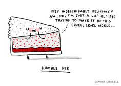 """humble pie"" by Gemma Correll - This entire series of hers just cracks me up so commercial ads ads ads ads Funny Puns, Funny Quotes, Hilarious, Funny Stuff, Random Stuff, Humble Pie, Stay Humble, Funny Commercials, Commercial Ads"