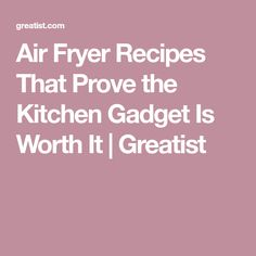 Air Fryer Recipes That Prove the Kitchen Gadget Is Worth It | Greatist