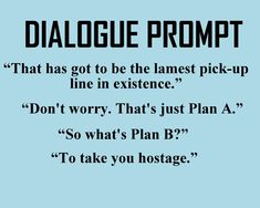 #dialogue #prompt #writing  Here's a good dialogue to maybe start the second chapter to your story.