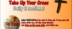 Take Up Your Cross January 2nd 2015  Are you genuinely content or found lacking in this world?  But godliness with contentment is great gain. For we brought nothing into this world, and it is certain we can carry nothing out.