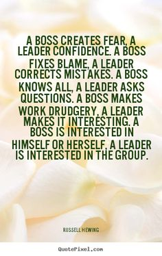 A boss creates fear, a leader confidence. a boss fixes blame,..  Good advice for interpersonal relationships as well as professional.