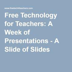 Free Technology for Teachers: A Week of Presentations - A Slide of Slides