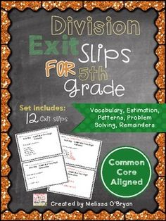 Don't wait for the big test to figure out who doesn't get it! With frequent math exit slips you can quickly assess your students and know immediately who has it and who doesn't. Math exit slips are a MUST in every best practice classroom! This set of Division Exit Slips is aligned to the 5th Grade Common Core Standards - 5.NBT.B.6. Includes 12 exit slips: division vocabulary, patterns, estimation, long division with single and double digit divisors and problem solving! $ #wildaboutfifthgrade
