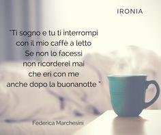 Ironia - Una poesia ispirata al mondo dei sogni e al suo poter di fare tornare in vita un sogno che potrebbe altrimenti essere dimenticato. Grazie a un caffe' a letto!