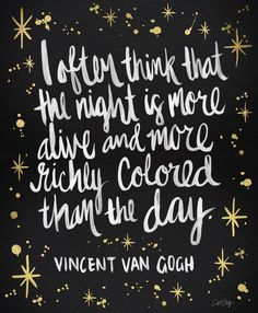 """""""I often think that the night is more alive and more richly colored than the day"""" - Vincent Van Gogh * Night Owl on Gold Art Print I agree The Words, Cool Words, Vincent Van Gogh, Pretty Words, Beautiful Words, Words Quotes, Me Quotes, Art Sayings, Writer Quotes"""