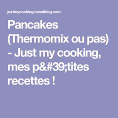 Pancakes (Thermomix ou pas) - Just my cooking, mes p'tites recettes !