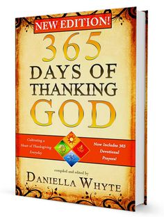 "New Edition! ""365 Days of Thanking God"" Is Now Available! This book is not about the holiday called Thanksgiving. It is not about how to celebrate Thanksgiving. This book is a challenge to you to cultivate a heart of thankfulness to God and to the people He has placed in your life 365 days of the year.Thankfulness is not about keeping tradition. It is a matter of the heart. It should be an everyday occurrence. http://daniellawhyte.com/new-edition-365-days-thanking-god-now-available/"