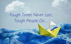 Tough times makes us tough!!