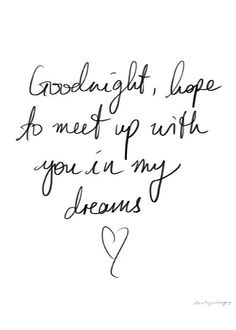 Goodnight hope your in my dreams