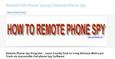 http://1remotephonespying.weebly.com/    Remote Cell Phone Spying    Remote Phone Spy Programs - Learn Exactly how to Long distance Metro pcs Track via Inaccessible Cell phone Spy Software    remote cell phone spy, remote cell phone spying, remote phone spy, remote mobile spy