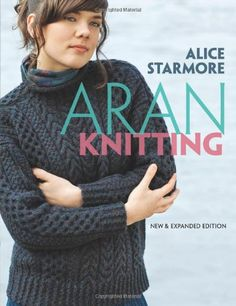 Aran Knitting: New and Expanded Edition (Dover Knitting, Crochet, Tatting, Lace) by Alice Starmore,http://www.amazon.com/dp/0486478424/ref=cm_sw_r_pi_dp_Ln7Gsb1WSYXR8NE8 $21.43