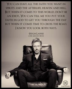 I love Hugh Laurie Losing My Religion, Anti Religion, Funny Tumblr Stories, Tumblr Funny, Tv Quotes, Life Quotes, Qoutes, Dr House Quotes, Gregory House