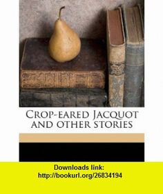 Crop-eared Jacquot and other stories (9781172423590) Alexandre Dumas, Aleksandr Sergeevich Pushkin, A R. Allinson , ISBN-10: 1172423598  , ISBN-13: 978-1172423590 ,  , tutorials , pdf , ebook , torrent , downloads , rapidshare , filesonic , hotfile , megaupload , fileserve