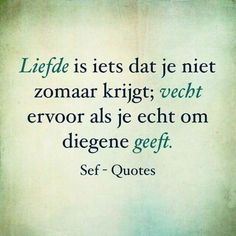 Liefde... Sef Quotes, Quotes Gif, Wisdom Quotes, Love Quotes, Love Of My Live, Qoutes About Love, Dutch Quotes, Quotes Deep Feelings, True Words