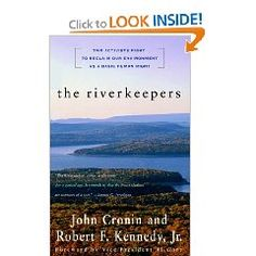 The Riverkeepers: Two Activists Fight to Reclaim Our Environment as a Basic Human Right  By: John Cronin and Robert Kennedy